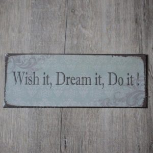Metallskylt - Whis it, Dream it, Do it !